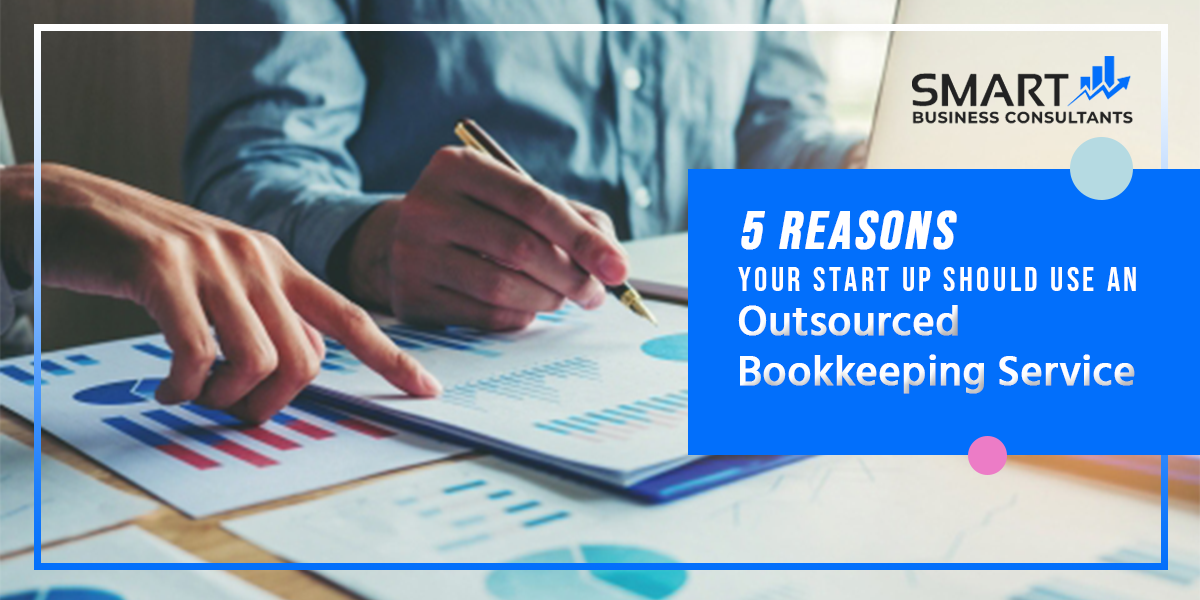 5 Reasons Your Start-Up Should Use An Outsourced Bookkeeping Service